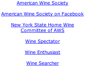 American Wine Society  American Wine Society on Facebook  New York State Home Wine Committee of AWS  Wine Spectator  Wine Enthusiast  Wine Searcher