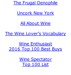 The Frugal Oenophile  Uncork New York  All About Wine  The Wine Lover's Vocabulary  Wine Enthusiast  2016 Top 100 Best Buys  Wine Spectator Top 100 List